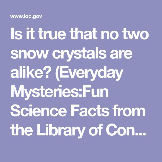 Is it true that no two snow crystals are alike? (Everyday Mysteries:Fun Science Facts from the Library of Congress)