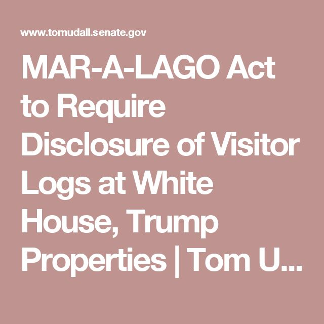 MAR-A-LAGO Act to Require Disclosure of Visitor Logs at White House, Trump Properties | Tom Udall | Senator for New Mexico