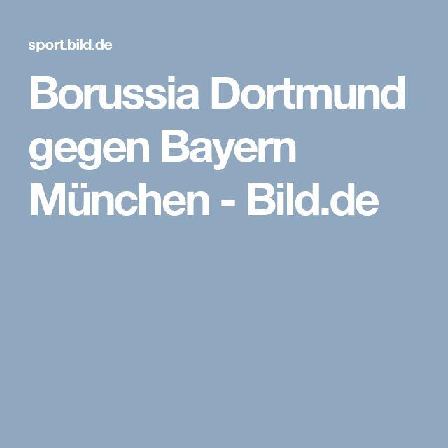 Borussia Dortmund gegen Bayern München     -  Bild.de