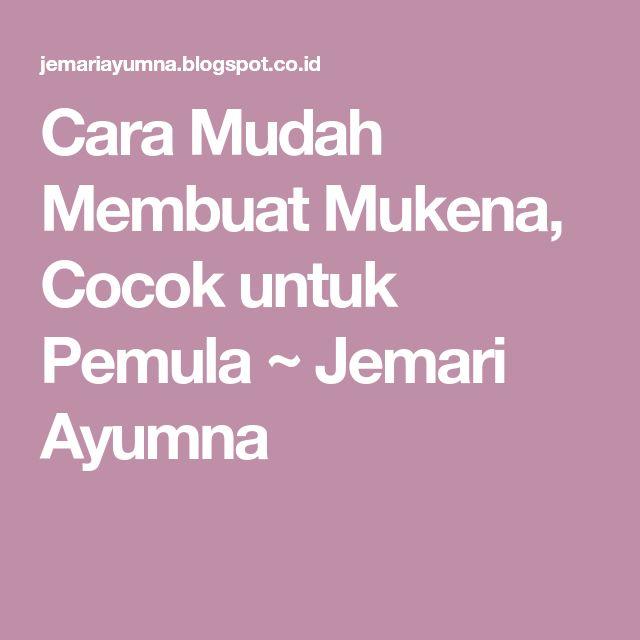 Cara Mudah Membuat Mukena, Cocok untuk Pemula ~ Jemari Ayumna