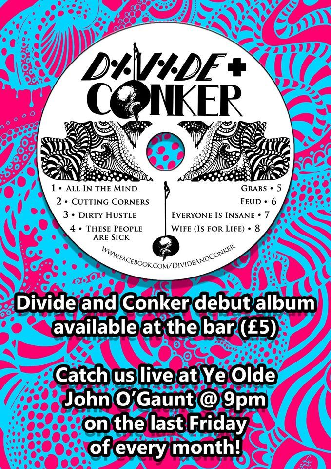 Divide and Conker CDs for sale at Ye Olde John O'Gaunt. That's to go along with our regular slot there, the first of which is Friday 27th of January, at 21:00, so get down get down and get you a CD!