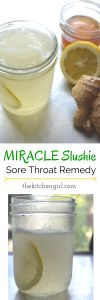 This all-natural recipe created by The Kitchen Girl out of desperate need for sore-throat relief. Easy to make with only a few ingredients. Kids love it as a summer slushie too! thekitchengirl.com