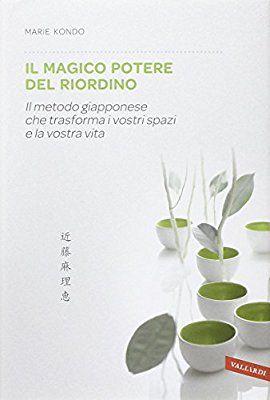 Il magico potere del riordino. Il metodo giapponese che trasforma i vostri spazi e la vostra vita: Amazon.it: Marie Kondo, F. Di Berardino: Libri