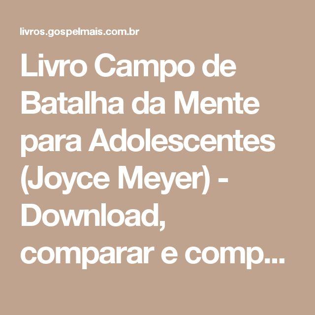 Livro Campo de Batalha da Mente para Adolescentes (Joyce Meyer) - Download, comparar e comprar melhor preço
