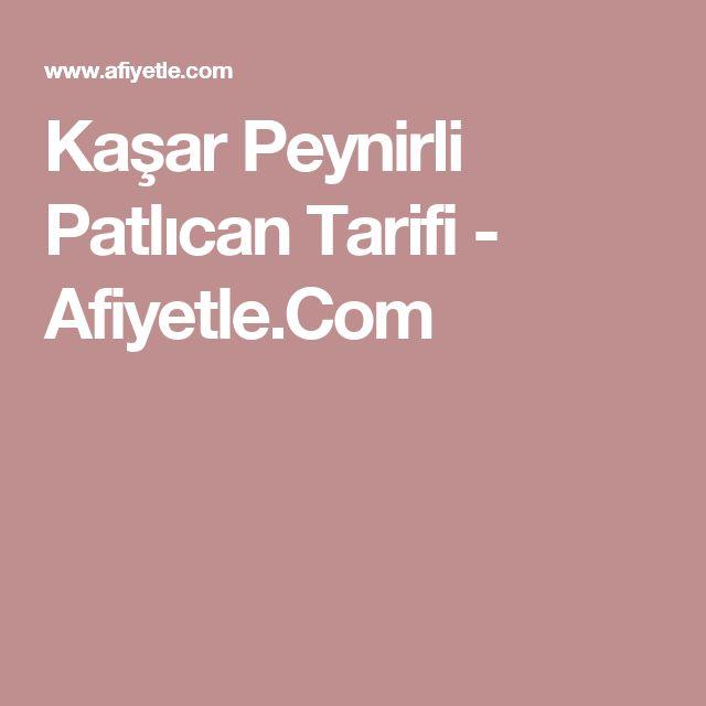 Kaşar Peynirli Patlıcan Tarifi - Afiyetle.Com