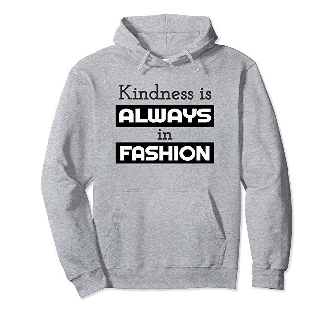 Amazon.com: Kindness is Always in Fashion Hoodies for Kind People: Clothing #befashionable #bekind #kind #kindness #hoodies #gifts #kindnessisalwaysinfashion #giving #TNTS