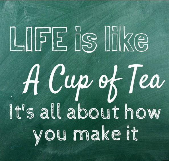 Life as a cup of tea!
