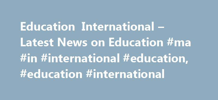 Education International – Latest News on Education #ma #in #international #education, #education #international http://sudan.nef2.com/education-international-latest-news-on-education-ma-in-international-education-education-international/  # A new Education International study reveals the immense challenge facing Italian authorities and education personnel to help the thousands of unaccompanied minors safely integrate into society after reaching European shores. In the framework of its Global…