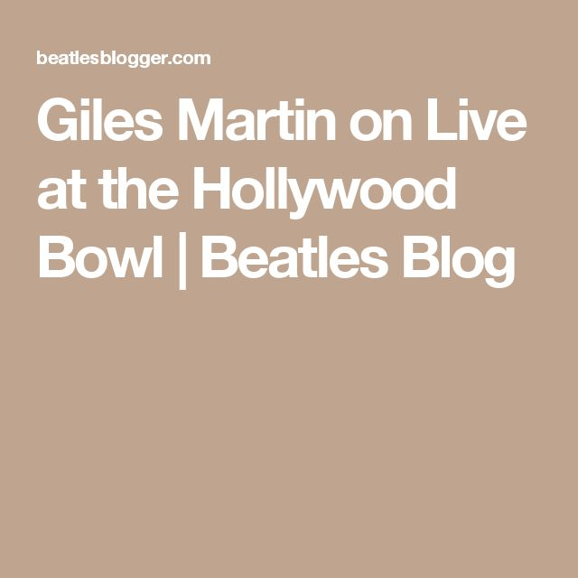 Giles Martin on Live at the Hollywood Bowl | Beatles Blog
