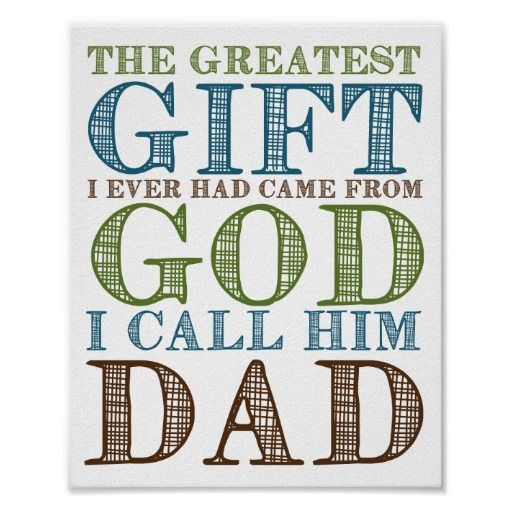 Dad Father Greatest Gift Quote Poster by The Digi Dame on Zazzle zazzle.com/eternalhope*