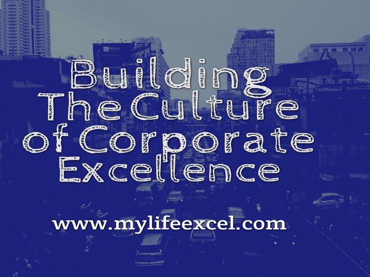 http://www.mylifeexcel.com/building-the-culture-of-corporate-excellence/