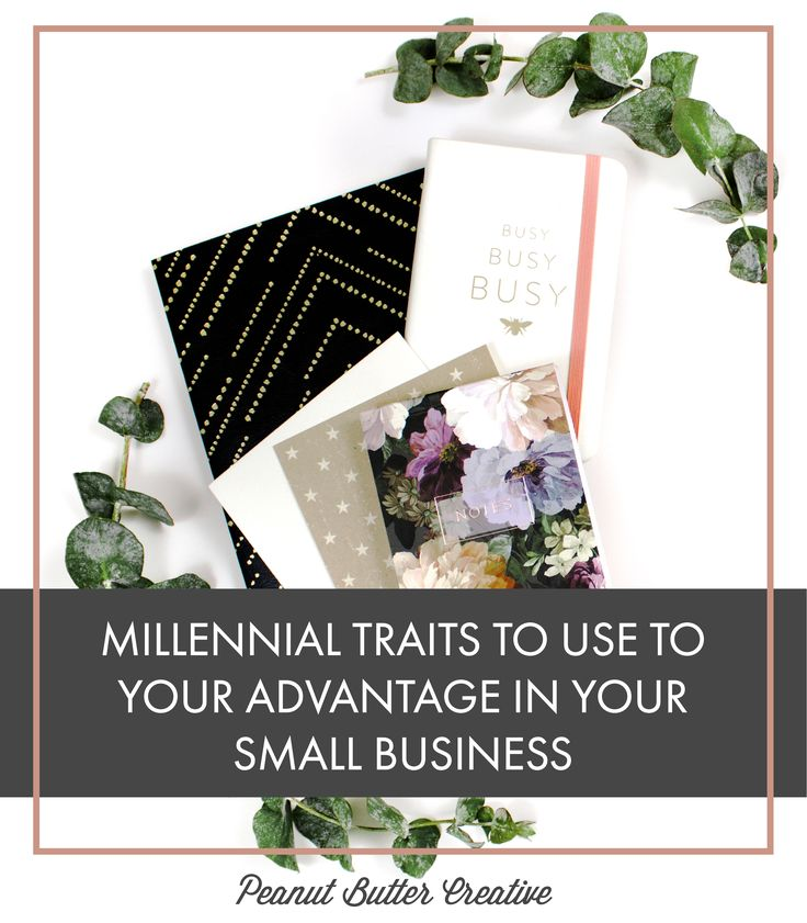 Millennial Traits to Use to Your Advantage in Your Small Business