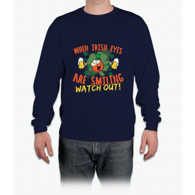 When Irish Eyes Are Smiling Watch Out! Long Sleeve T-Shirt