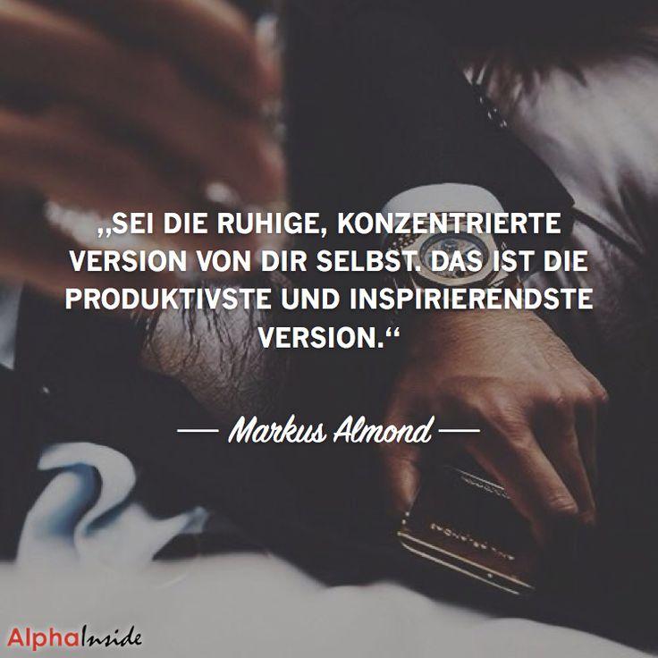"""JETZT FÜR DEN DAZUGEHÖRIGEN ARTIKEL ANKLICKEN!----------------------""""sei die ruhige, konzentrierte version von dir selbst. das ist die produktivste und inspirierendste version."""" - markus almond"""