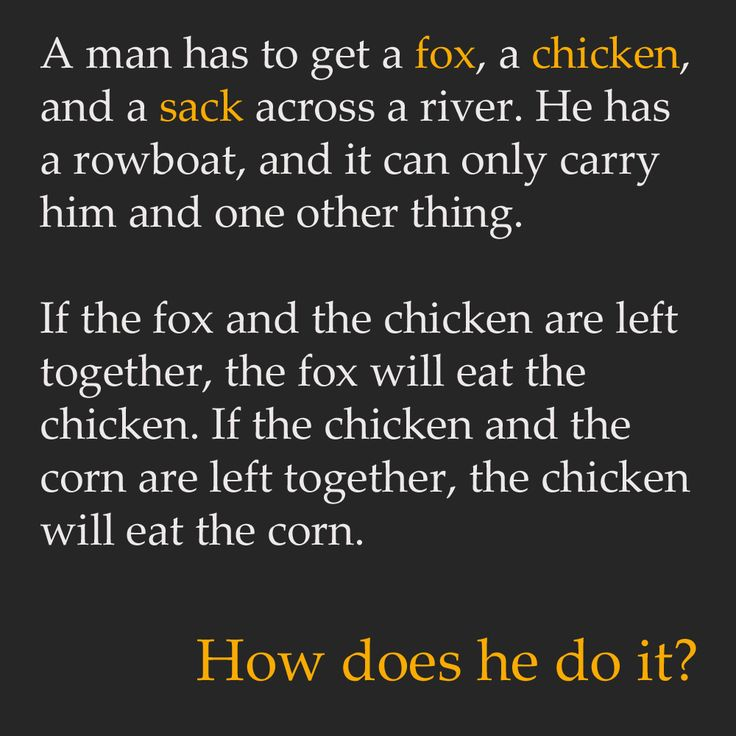 A man has to get a fox, a chicken, and a sack across a river. He has a rowboat…