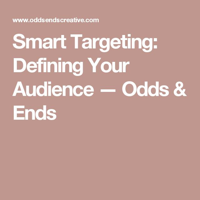 Smart Targeting: Defining Your Audience — Odds & Ends