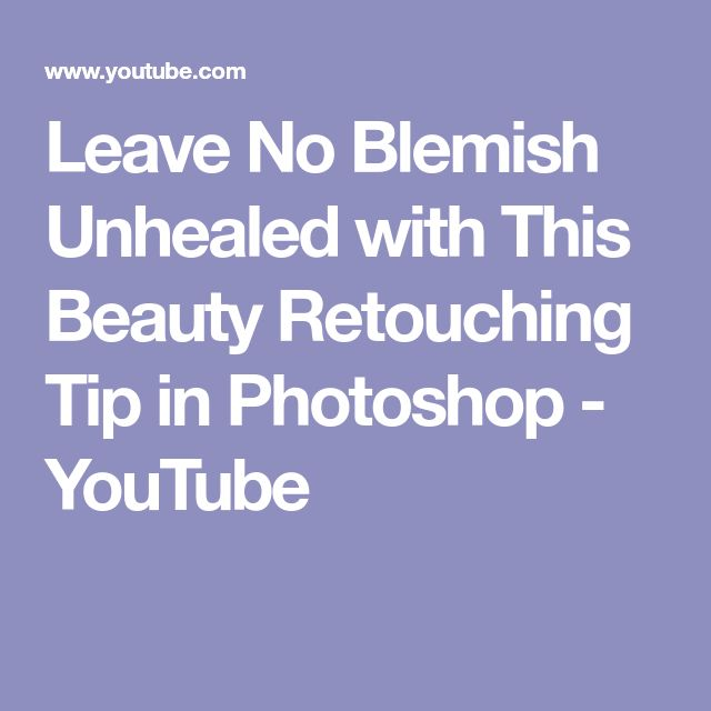 Leave No Blemish Unhealed with This Beauty Retouching Tip in Photoshop - YouTube