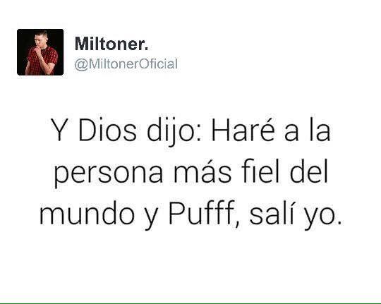 Y Dios dijo: Haré la persona mas fiel y sali yo.