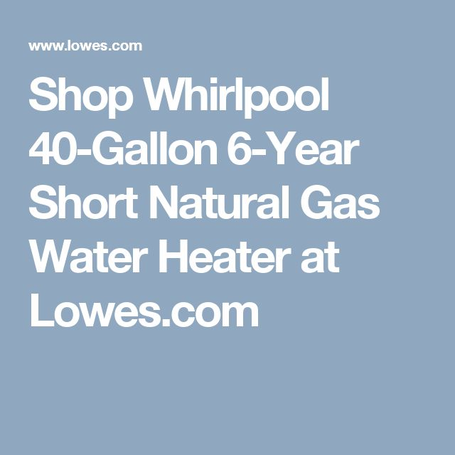 Shop Whirlpool 40-Gallon 6-Year Short Natural Gas Water Heater at Lowes.com
