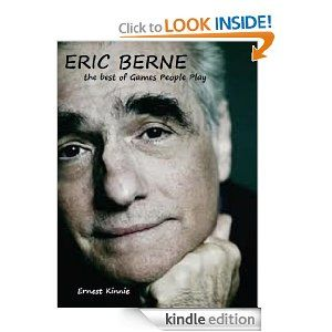 ERIC BERNE---the best of Games People Play by Ernest Kinnie. $1.19. 14 pages