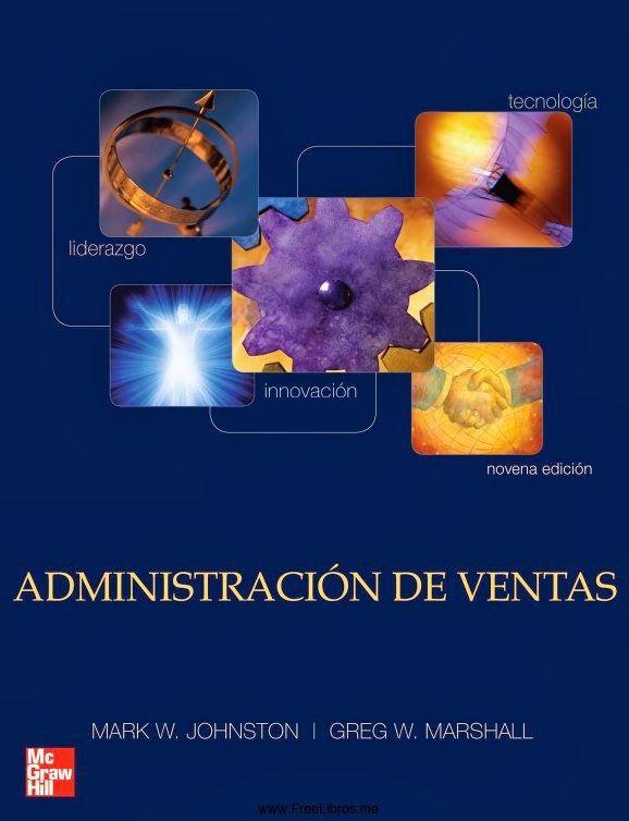 Mark W. Johnston.  Administración de ventas. 9ª ed. Editorial: McGraw-Hill. ISBN:9789701072820. Disponible en: Libros electrónicos McGraw Hill