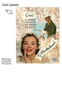 """Carte postale: """"Il a dit oui! Au ménage, à la cuisine, aux courses, à la lessive! Félicitation!"""" En boutique!!!  La carte de Mariage qui porte bonheur... aux mariées!!!!! ©Mlle Moutarde"""