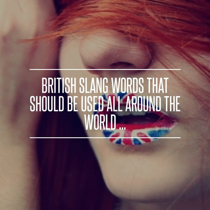 #British Slang Words That Should Be Used All around the World ...