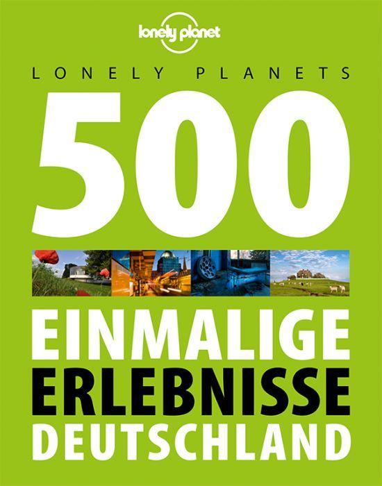Lonely Planets 500 Einmalige Erlebnisse Deutschland - Reiseführer