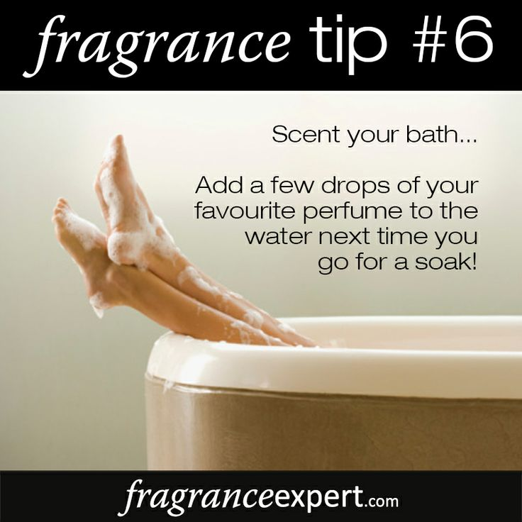 Fragrance Tip #6 - Scent your bath...  Add a few drops of your favourite perfume to the water next time you go for a soak!
