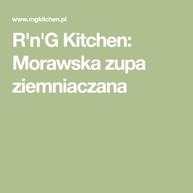 R'n'G Kitchen: Morawska zupa ziemniaczana