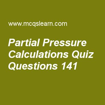 Learn quiz on partial pressure calculations, chemistry quiz 141 to practice. Free chemistry MCQs questions and answers to learn partial pressure calculations MCQs with answers. Practice MCQs to test knowledge on partial pressure calculations, liquid crystals, ionization energy periodic table, azimuthal quantum number, rutherford model of atom worksheets.  Free partial pressure calculations worksheet has multiple choice quiz questions as sum of mole fraction of all gases is equal to…