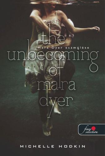 Michelle Hodkin: The Unbecoming of Mara Dyer – Mara Dyer eszmélése (Mara Dyer 1.)