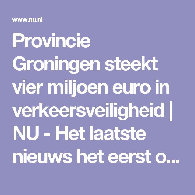 Provincie Groningen steekt vier miljoen euro in verkeersveiligheid | NU - Het laatste nieuws het eerst op NU.nl
