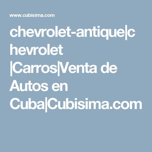chevrolet-antique chevrolet  Carros Venta de Autos en Cuba Cubisima.com
