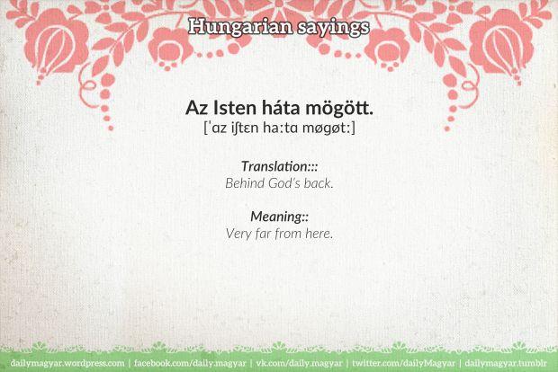 Az Isten háta mögött. [ˈɑz iʃtɛn haːtɑ møɡøtː] https://dailymagyar.wordpress.com/2017/02/23/az-isten-hata-mogott/ #Hungarian #language #sayings #magyar #God #Isten