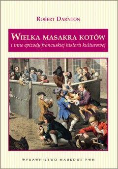 """Artykuł powstał w oparciu o książkę """"Wielka masakra kotów"""" Roberta Darntona."""