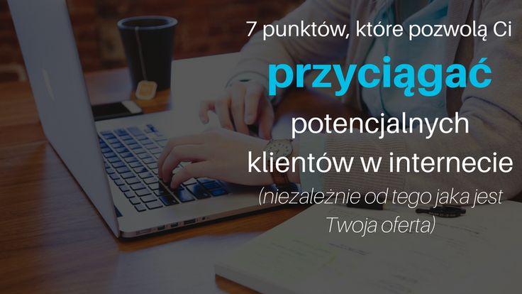 Niezależnie od tego co chcemy promować dzięki internetowi, o wiele lepiej jest przyciągać potencjalnych klientów niż się za nimi uganiać.  Dzięki tym 7 punktom przyciągnięcie uwagi właściwych (czytaj: potencjalnie zainteresowanych tym co oferujesz) jest możliwe:  http://blog.swiatlyebiznes.pl/7-punktow-ktore-pozwola-ci-przyciagac-potencjalnych-klientow-w-internecie-niezaleznie-od-tego-jaka-jest-twoja-oferta/