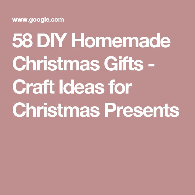 58 DIY Homemade Christmas Gifts - Craft Ideas for Christmas Presents