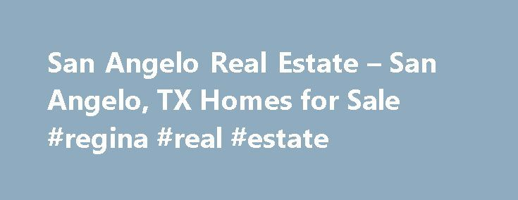 San Angelo Real Estate – San Angelo, TX Homes for Sale #regina #real #estate http://real-estate.remmont.com/san-angelo-real-estate-san-angelo-tx-homes-for-sale-regina-real-estate/  #san angelo real estate # Homes for Sale Search Results – Sorted by New Listings Why are there multiple listings for a home? realtor.com displays home listings from more than 900 Multiple Listing Services (MLS) across the U.S. most updated every 15 minutes. A home may be listed by the same Brokerage for sale in……