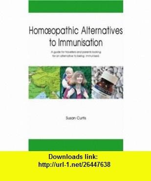 Handbook of Homoeopathic Alternatives to Immunisation (9781874581024) Susan Curtis , ISBN-10: 1874581029  , ISBN-13: 978-1874581024 ,  , tutorials , pdf , ebook , torrent , downloads , rapidshare , filesonic , hotfile , megaupload , fileserve
