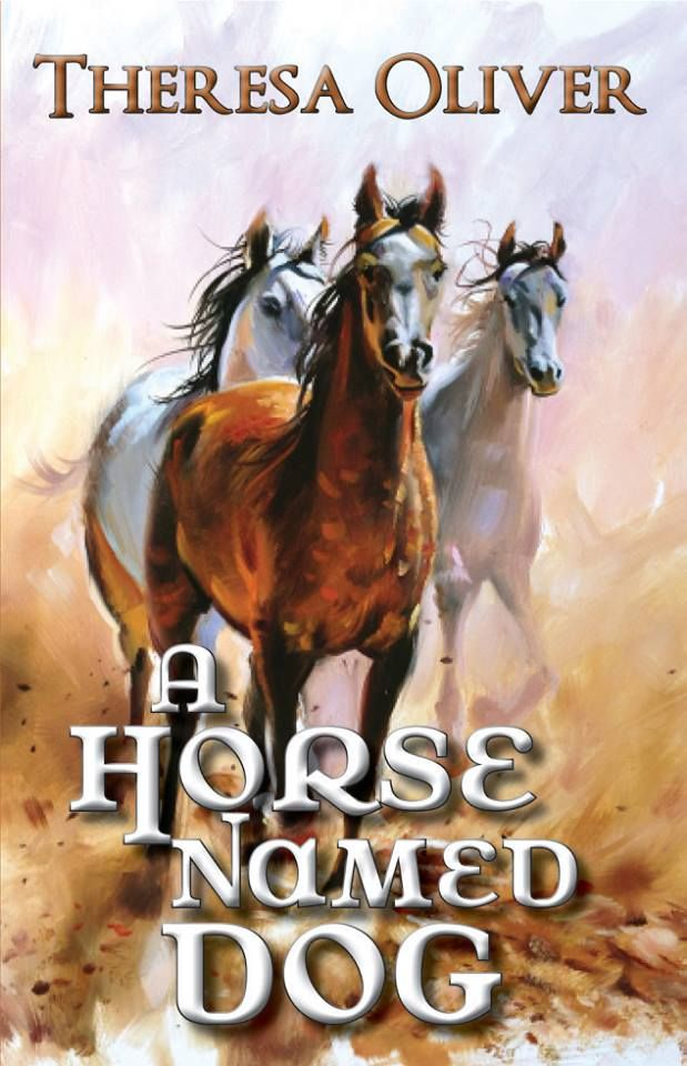 Mythical Books: Kids Moments - A Horse Named Dog by Theresa Oliver