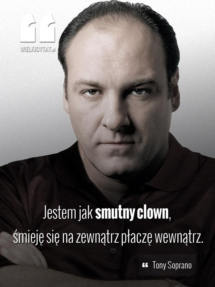 Jestem jak smutny clown, śmieje się na zewnątrz płaczę wewnątrz.   #cytaty #tv #soprano   www.wielkicytat.pl
