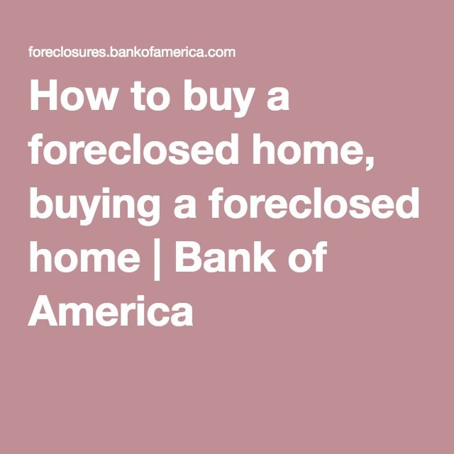 How To Buy A Foreclosed Home Buying A Foreclosed Home Bank Of America
