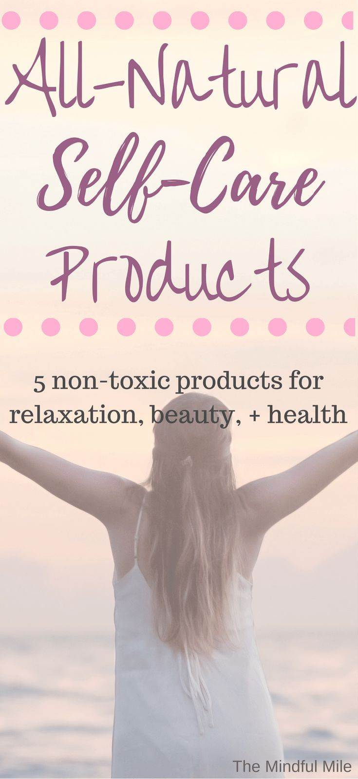 A list of the best all-natural, nontoxic self-care products. These products will amp up any self-care routine and make you feel amazing! #selfcare #naturalproducts #nontoxic