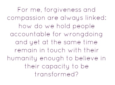 For me, forgiveness and compassion are always linked... bell hooks