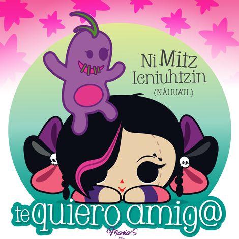 """En náhuatl te quiero amigo se dice: """"Ni mitz leniuhtzin"""".   Ilustración y diseño mexicano. María's INC"""