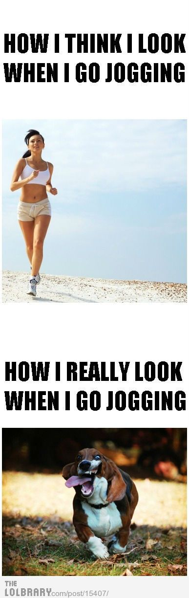 How I think I look when I go jogging vs. what I actually look like!! OMG more work needed.