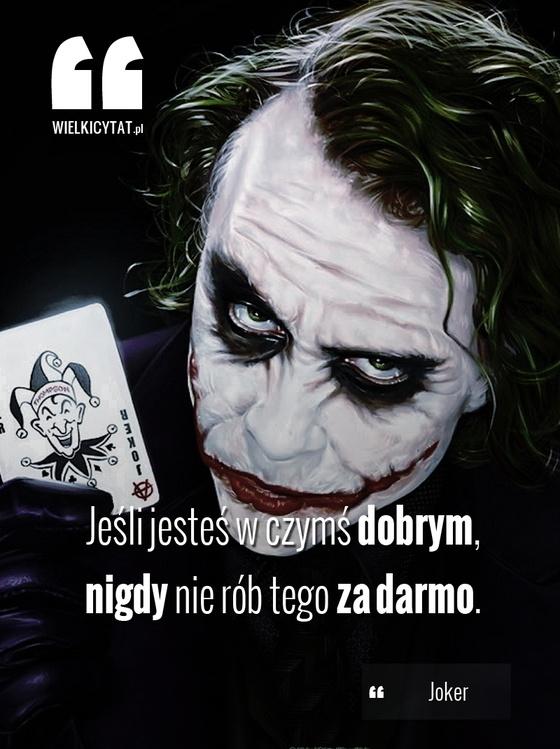 Jeśli jesteś w czymś dobrym, nigdy nie rób tego za darmo. - #Joker #Batman…