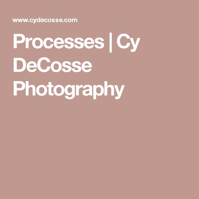Processes | Cy DeCosse Photography