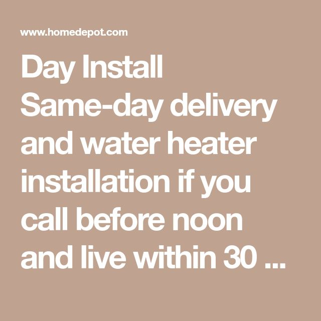 Day Install Same-day delivery and water heater installation if you call before noon and live within 30 miles of a Home Depot store. *Not available in all areas. Trusted Installers All Home Depot water heater installers are handpicked, licensed and insured, and have been background checked before conducting a free consultation. Flexible Financing We offer a wide range of flexible financing options including The Home Depot Consumer Credit Card issued by Citibank, N.A. and The Home Depot…